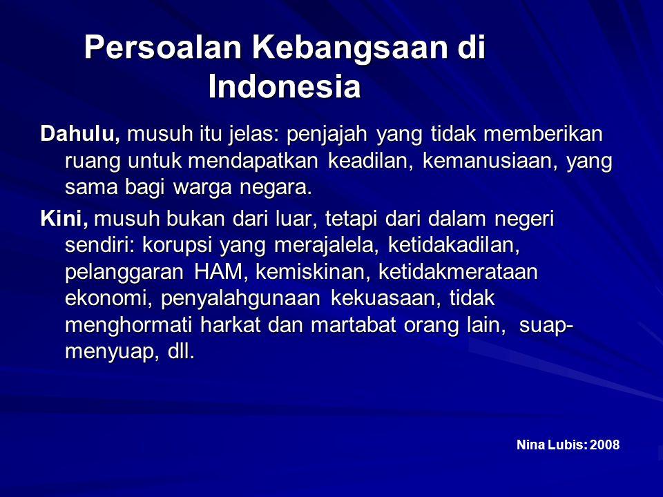 Persoalan Kebangsaan di Indonesia Dahulu, musuh itu jelas: penjajah yang tidak memberikan ruang untuk mendapatkan keadilan, kemanusiaan, yang sama bag