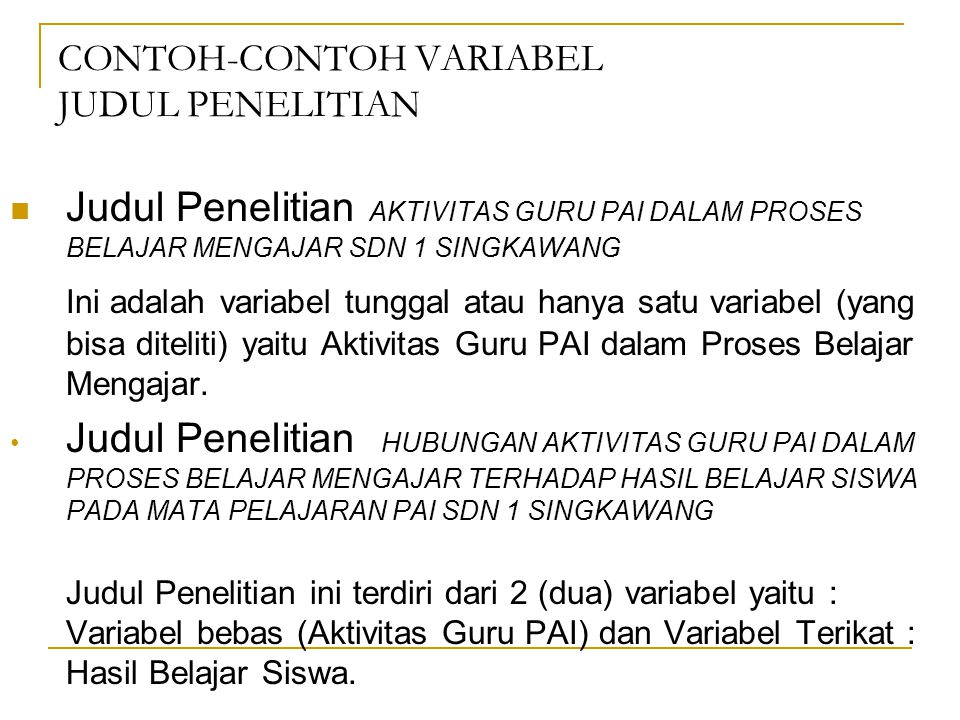 CONTOH-CONTOH VARIABEL JUDUL PENELITIAN Judul Penelitian AKTIVITAS GURU PAI DALAM PROSES BELAJAR MENGAJAR SDN 1 SINGKAWANG Ini adalah variabel tunggal