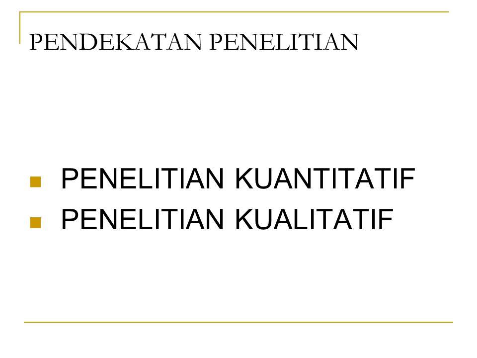 PENDEKATAN PENELITIAN PENELITIAN KUANTITATIF PENELITIAN KUALITATIF