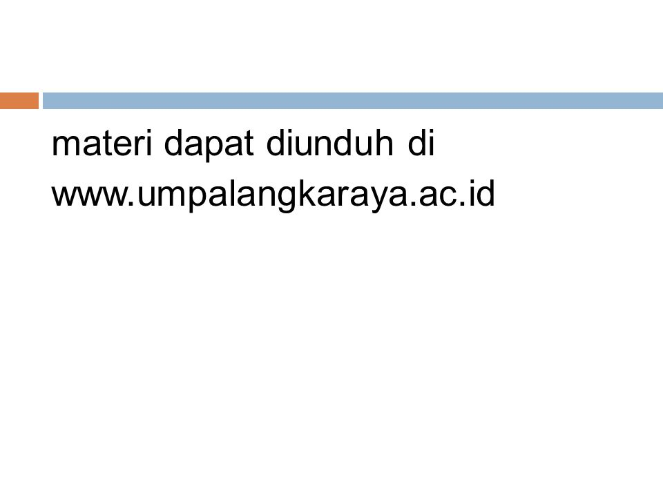 materi dapat diunduh di www.umpalangkaraya.ac.id