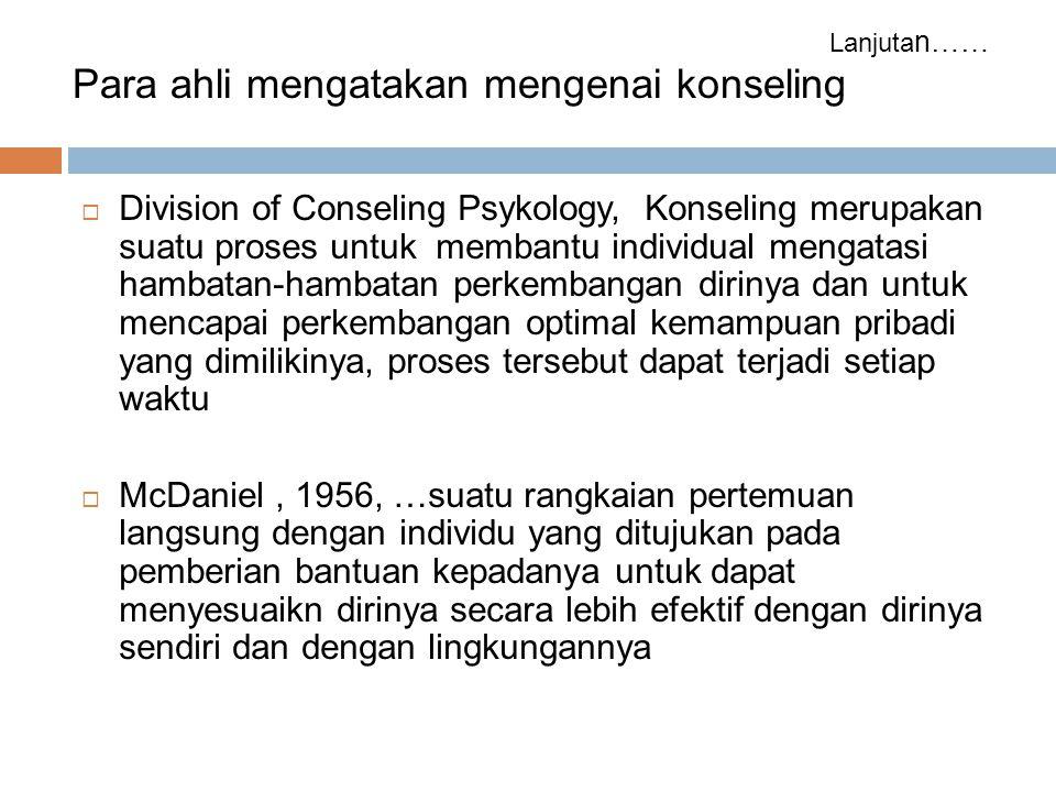  Division of Conseling Psykology, Konseling merupakan suatu proses untuk membantu individual mengatasi hambatan-hambatan perkembangan dirinya dan unt
