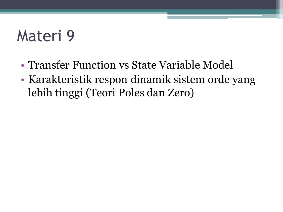 Transfer Function vs State Variable Model Basic Laws of Physics Set of Differential Equation State VariableTransfer Function Since DE is difficult to be manipulated, suitable form of mathematical model is required