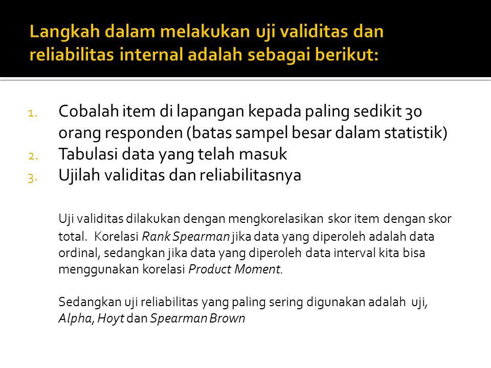 1. Cobalah item di lapangan kepada paling sedikit 30 orang responden (batas sampel besar dalam statistik) 2. Tabulasi data yang telah masuk 3. Ujilah
