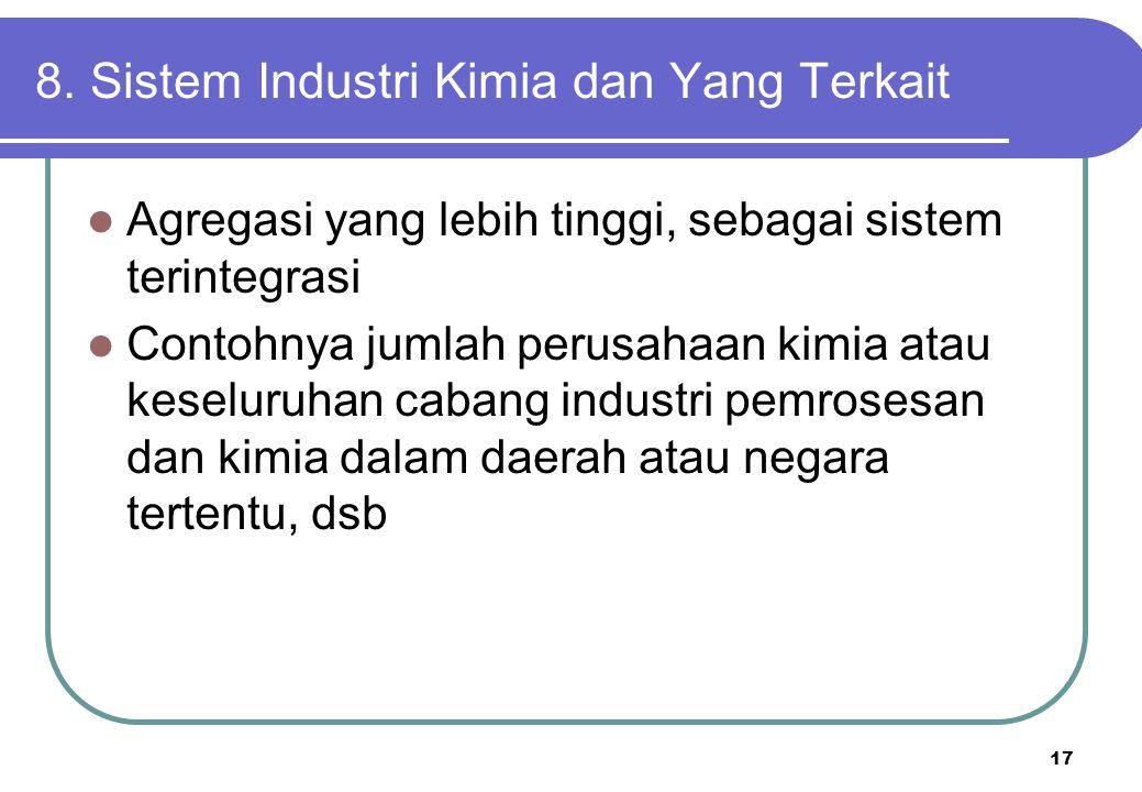 17 8. Sistem Industri Kimia dan Yang Terkait Agregasi yang lebih tinggi, sebagai sistem terintegrasi Contohnya jumlah perusahaan kimia atau keseluruha