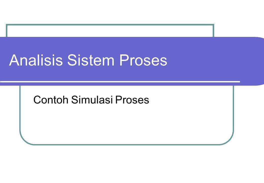 Analisis Sistem Proses Contoh Simulasi Proses