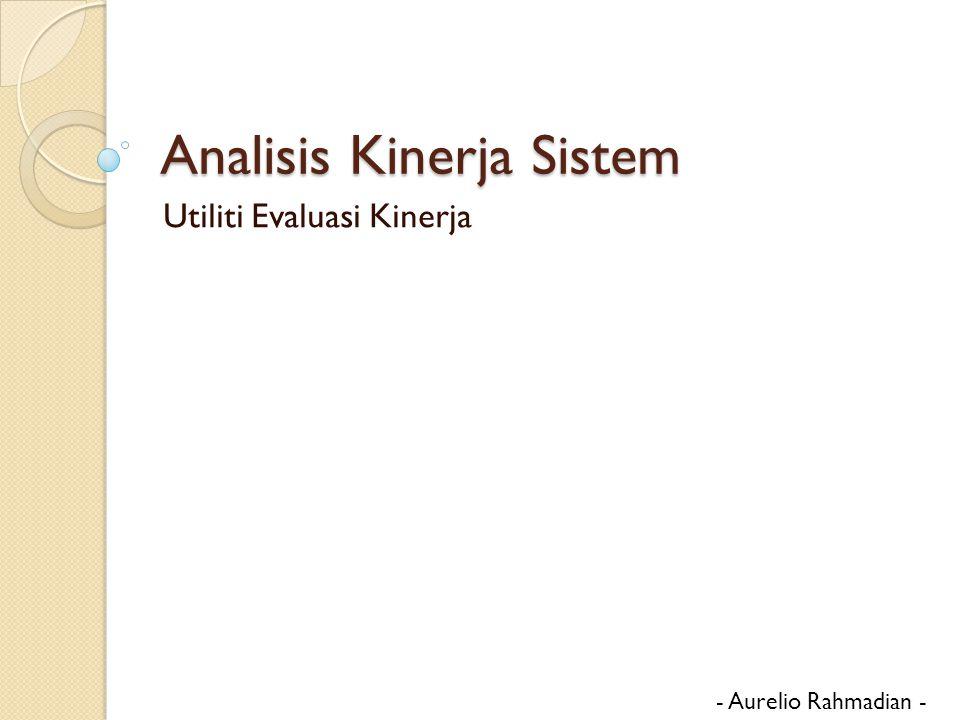 Analisis Kinerja Sistem Utiliti Evaluasi Kinerja - Aurelio Rahmadian -