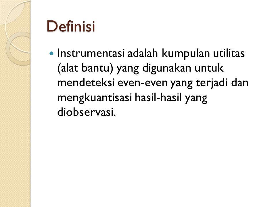 Definisi Instrumentasi adalah kumpulan utilitas (alat bantu) yang digunakan untuk mendeteksi even-even yang terjadi dan mengkuantisasi hasil-hasil yan