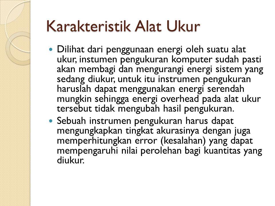Karakteristik Alat Ukur Dilihat dari penggunaan energi oleh suatu alat ukur, instumen pengukuran komputer sudah pasti akan membagi dan mengurangi ener