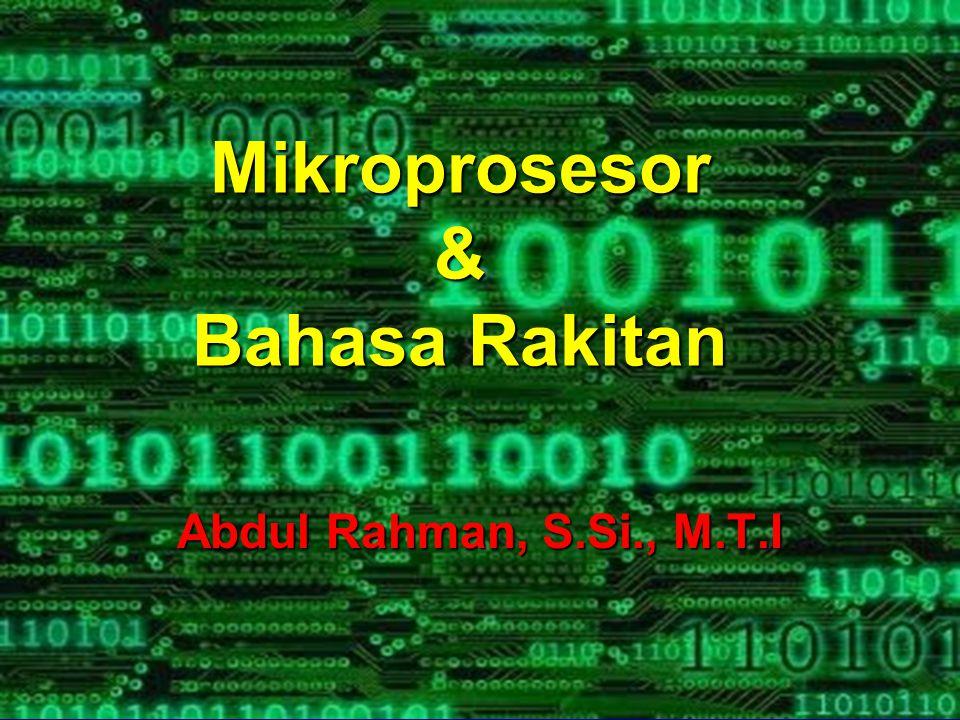 Mikroprosesor & Bahasa Rakitan Abdul Rahman, S.Si., M.T.I