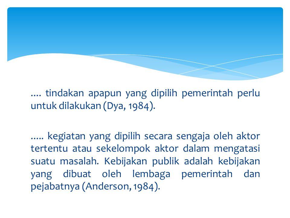....tindakan apapun yang dipilih pemerintah perlu untuk dilakukan (Dya, 1984)......