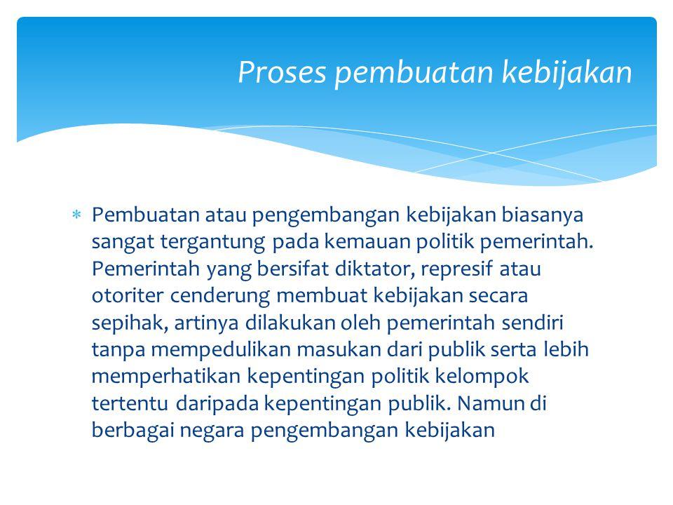  Pembuatan atau pengembangan kebijakan biasanya sangat tergantung pada kemauan politik pemerintah.
