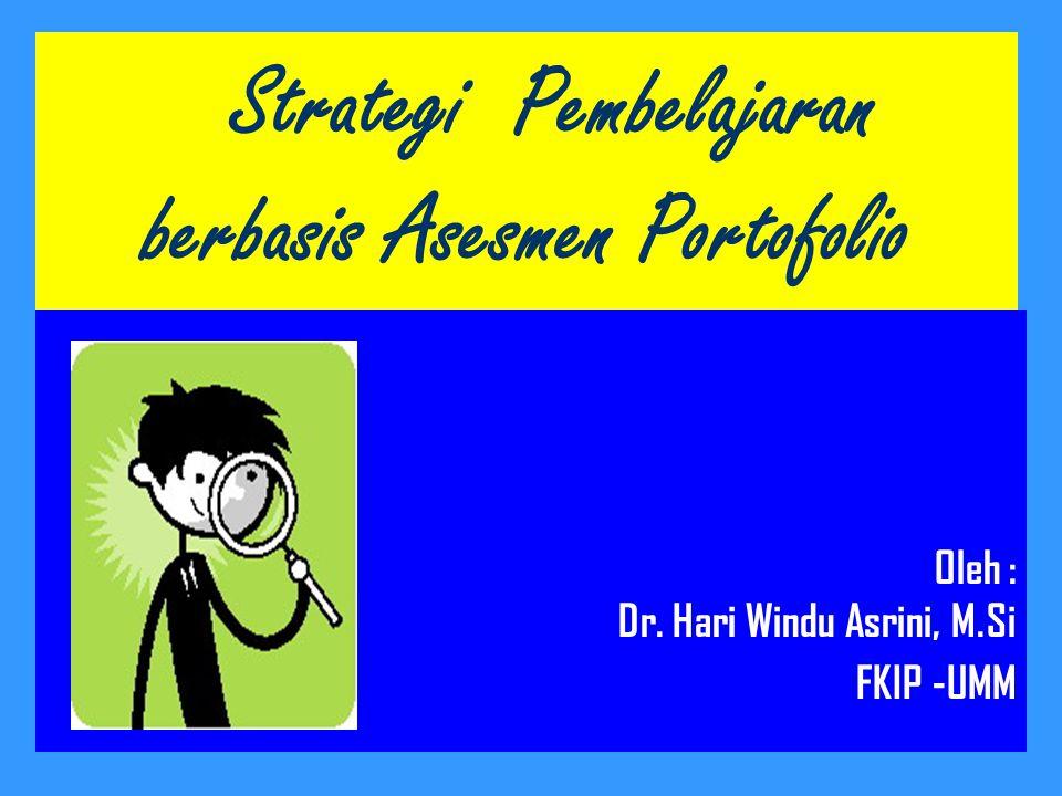 Strategi Pembelajaran berbasis Asesmen Portofolio Oleh : Dr. Hari Windu Asrini, M.Si FKIP -UMM