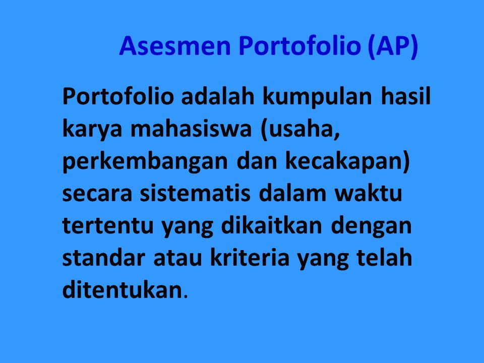 Asesmen Portofolio (AP) Portofolio adalah kumpulan hasil karya mahasiswa (usaha, perkembangan dan kecakapan) secara sistematis dalam waktu tertentu ya