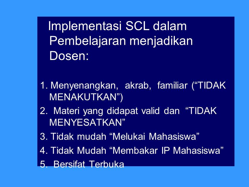 """Implementasi SCL dalam Pembelajaran menjadikan Dosen: 1. Menyenangkan, akrab, familiar (""""TIDAK MENAKUTKAN"""") 2. Materi yang didapat valid dan """"TIDAK ME"""