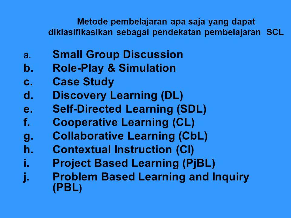 Metode pembelajaran apa saja yang dapat diklasifikasikan sebagai pendekatan pembelajaran SCL a. Small Group Discussion b.Role-Play & Simulation c.Case