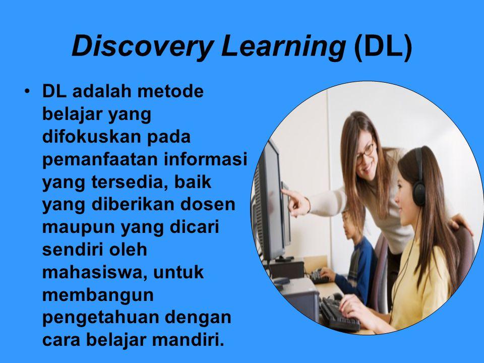 Discovery Learning (DL) DL adalah metode belajar yang difokuskan pada pemanfaatan informasi yang tersedia, baik yang diberikan dosen maupun yang dicar