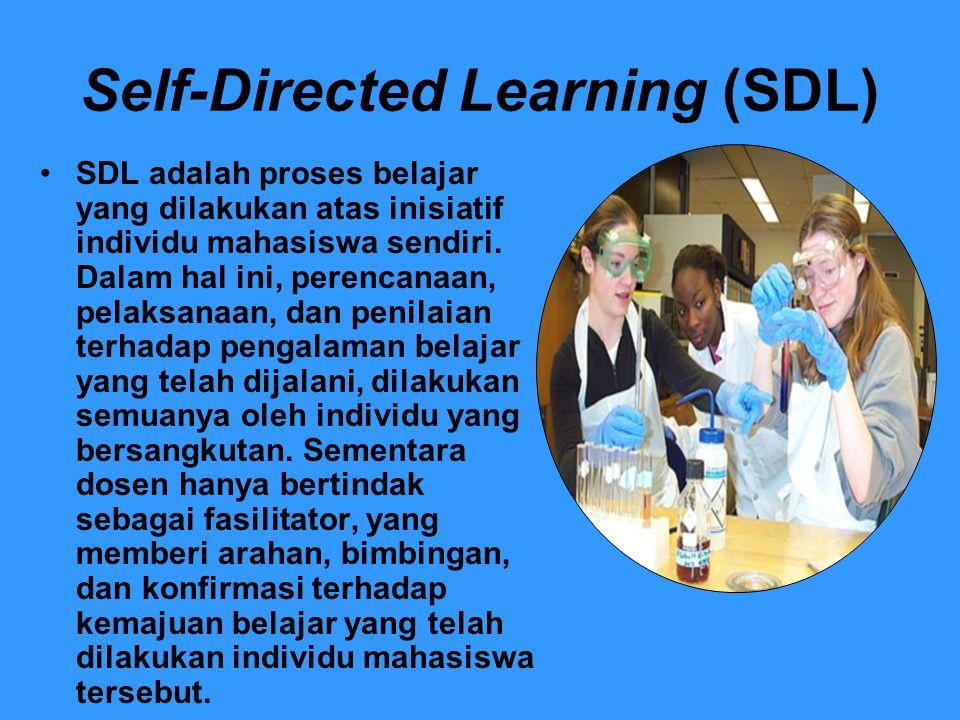 Self-Directed Learning (SDL) SDL adalah proses belajar yang dilakukan atas inisiatif individu mahasiswa sendiri. Dalam hal ini, perencanaan, pelaksana
