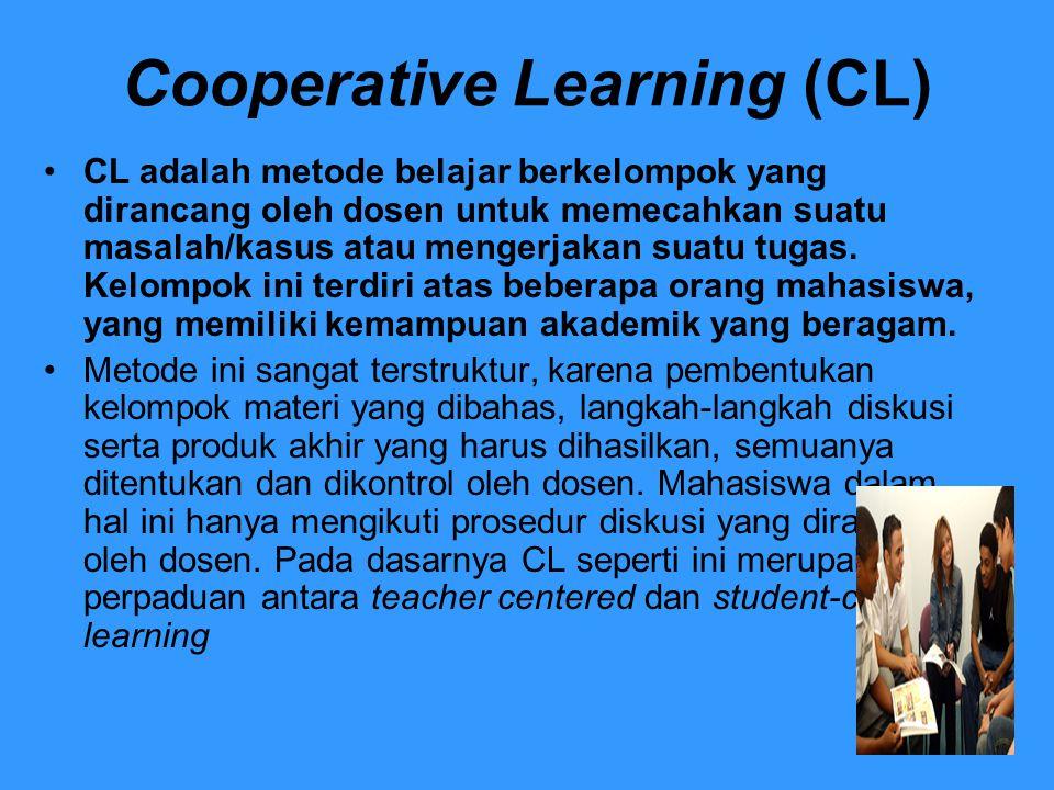 Cooperative Learning (CL) CL adalah metode belajar berkelompok yang dirancang oleh dosen untuk memecahkan suatu masalah/kasus atau mengerjakan suatu t