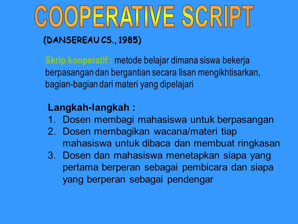 (DANSEREAU CS., 1985) Langkah-langkah : 1.Dosen membagi mahasiswa untuk berpasangan 2.Dosen membagikan wacana/materi tiap mahasiswa untuk dibaca dan m
