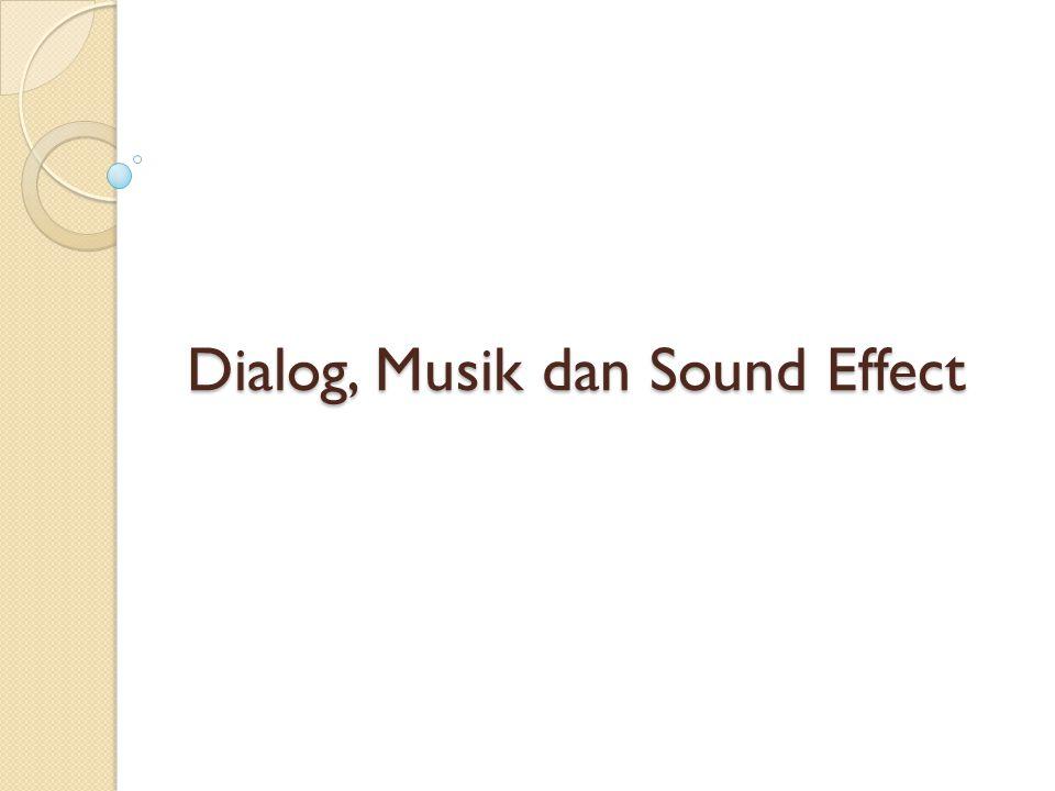 2 Tipe Sound: DIEGETIC (DIEGESIS) mengacu pada suara yang KEDUA penonton dan karakter yang bisa mendengar.