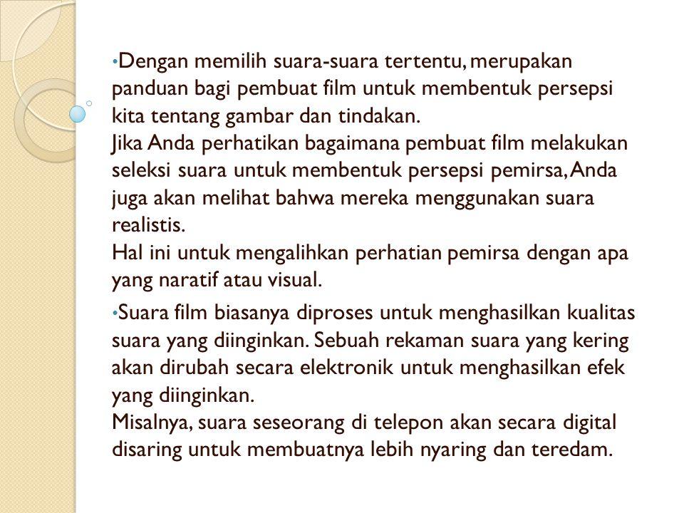 Dengan memilih suara-suara tertentu, merupakan panduan bagi pembuat film untuk membentuk persepsi kita tentang gambar dan tindakan. Jika Anda perhatik