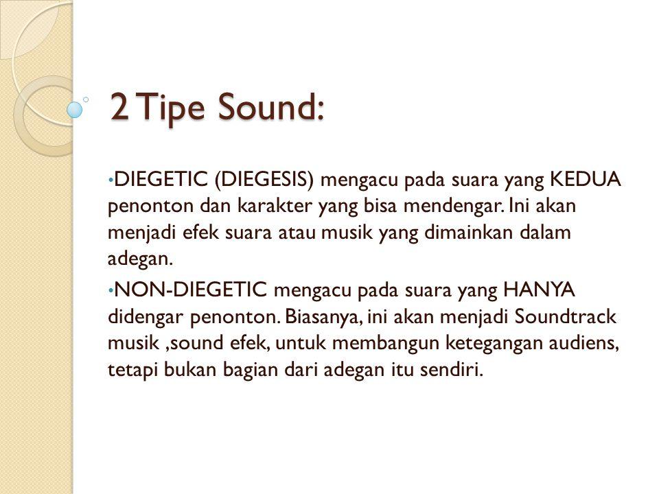 2 Tipe Sound: DIEGETIC (DIEGESIS) mengacu pada suara yang KEDUA penonton dan karakter yang bisa mendengar. Ini akan menjadi efek suara atau musik yang