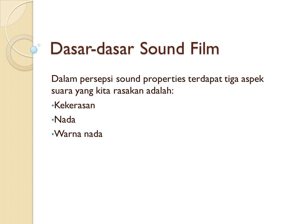 Dasar-dasar Sound Film Dalam persepsi sound properties terdapat tiga aspek suara yang kita rasakan adalah: Kekerasan Nada Warna nada