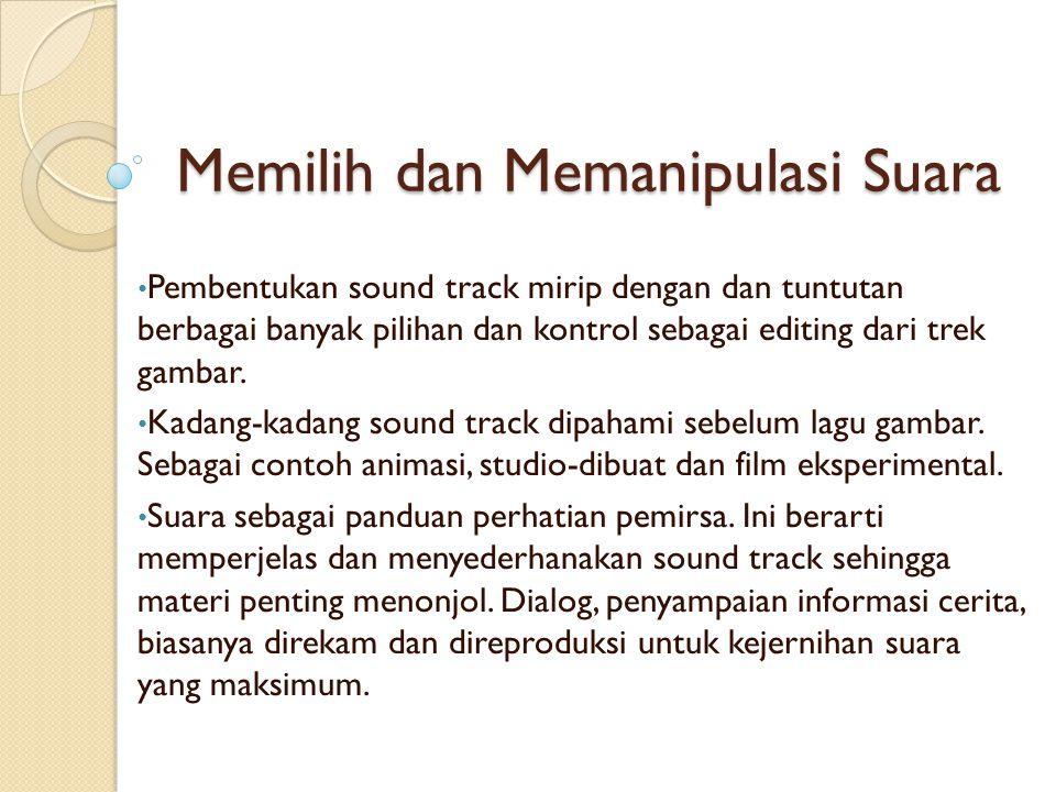 Memilih dan Memanipulasi Suara Pembentukan sound track mirip dengan dan tuntutan berbagai banyak pilihan dan kontrol sebagai editing dari trek gambar.