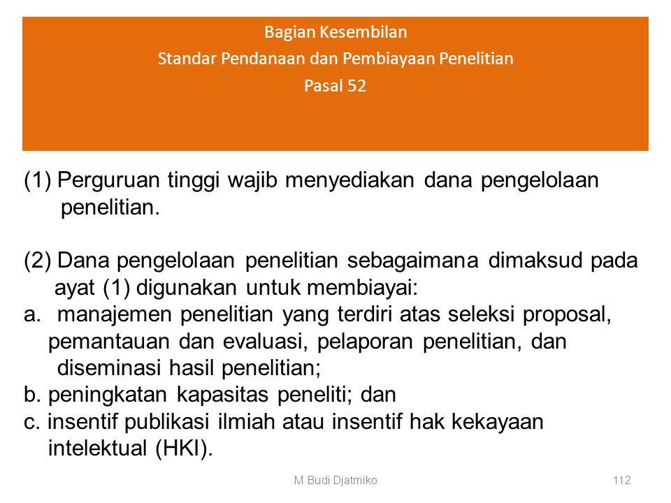 Bagian Kesembilan Standar Pendanaan dan Pembiayaan Penelitian Pasal 51 (4) Pendanaan penelitian sebagaimana dimaksud pada ayat (2) digunakan untuk mem