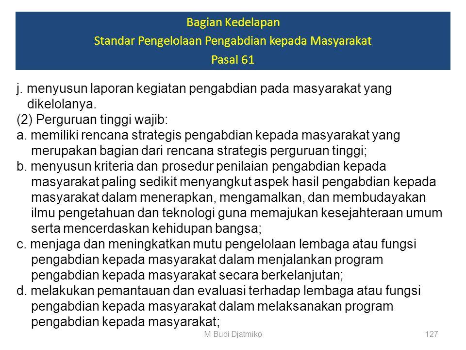 Bagian Kedelapan Standar Pengelolaan Pengabdian kepada Masyarakat Pasal 61 (1) Kelembagaan sebagaimana dimaksud pada ayat (2) wajib: a. menyusun dan m