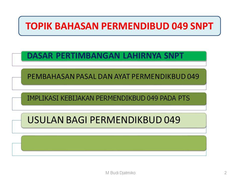 IMPLIKASI KEBIJAKAN PERMENDIKBUD 049 SNPT 2014 PADA PTS Hotel Grand Cempaka, Jakarta 6 Januari 2015 Oleh : M. Budi Djatmiko 1M Budi Djatmiko