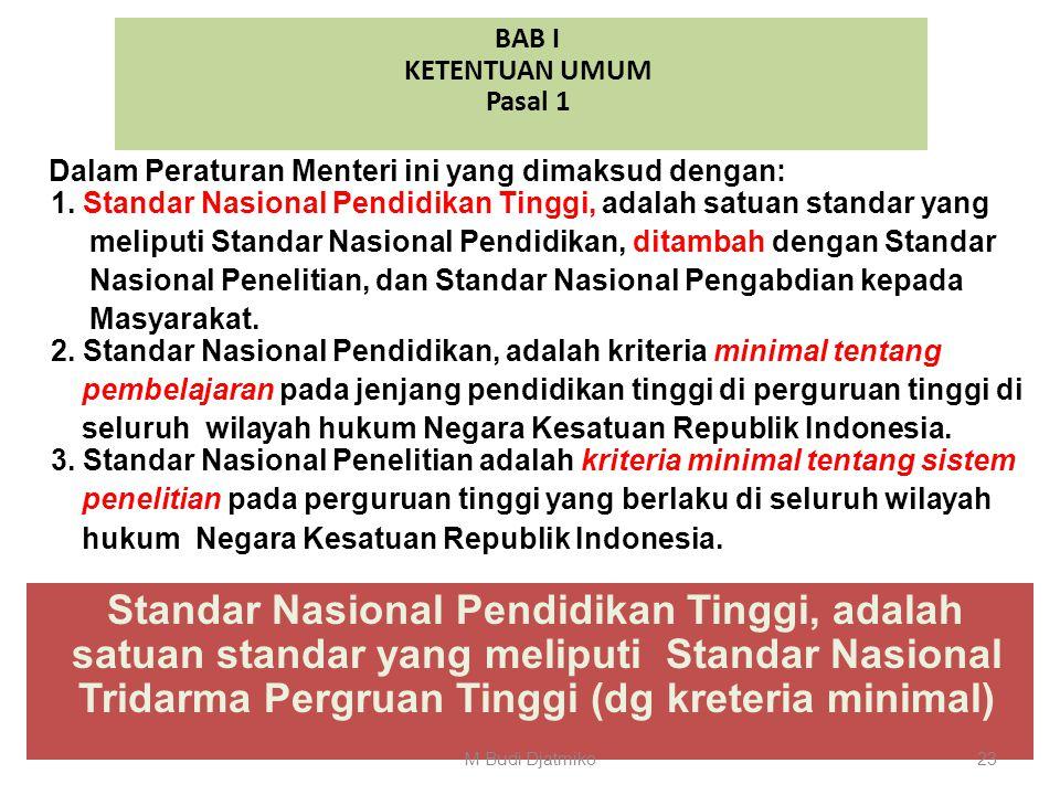 BAB I KETENTUAN UMUM Pasal 1 s/d 3 (3 pasal) Isi Permendikbud No.049/2014 : Standar Nasional Pendidikan Tinggi (65 pasal) : Pasal 1 Berisi tentang def