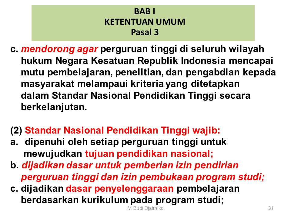 BAB I KETENTUAN UMUM Pasal 3 (1) Standar Nasional Pendidikan Tinggi bertujuan untuk: a.menjamin tercapainya tujuan pendidikan tinggi yang berperan str