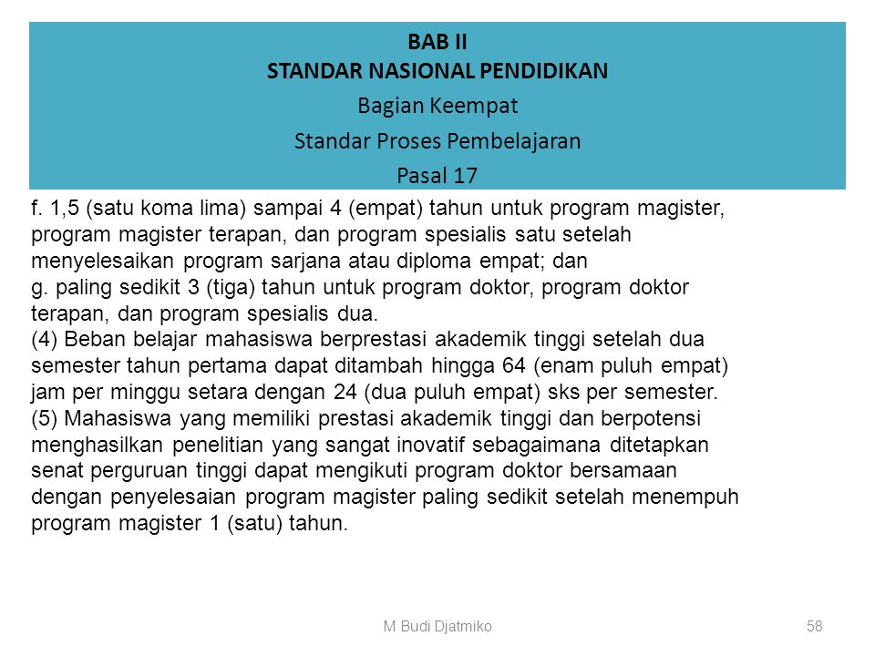 BAB II STANDAR NASIONAL PENDIDIKAN Bagian Keempat Standar Proses Pembelajaran Pasal 17 g. 72 sks untuk program doktor, doktor terapan, dan spesialis d