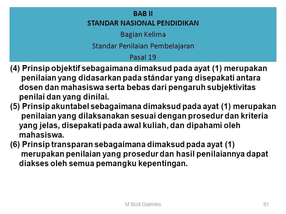 BAB II STANDAR NASIONAL PENDIDIKAN Bagian Kelima Standar Penilaian Pembelajaran Pasal 19 (1)Prinsip penilaian sebagaimana dimaksud dalam Pasal 18 ayat