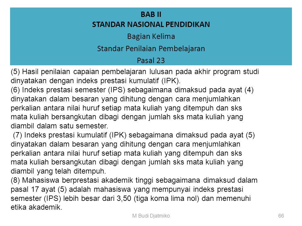 BAB II STANDAR NASIONAL PENDIDIKAN Bagian Kelima Standar Penilaian Pembelajaran Pasal 23 (1) Pelaporan penilaian sebagaimana dimaksud dalam Pasal 18 a