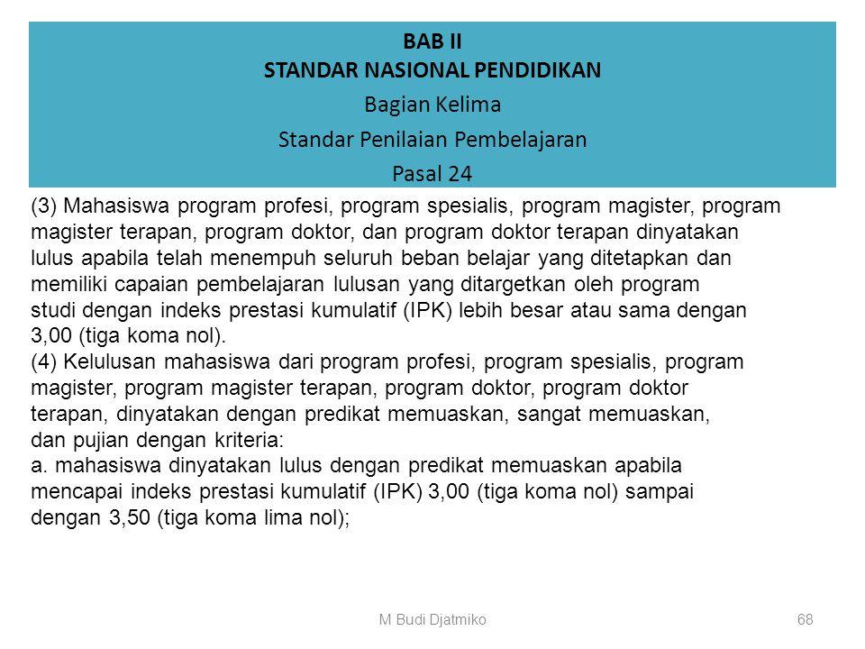 BAB II STANDAR NASIONAL PENDIDIKAN Bagian Kelima Standar Penilaian Pembelajaran Pasal 24 (1) Mahasiswa program diploma dan program sarjana dinyatakan