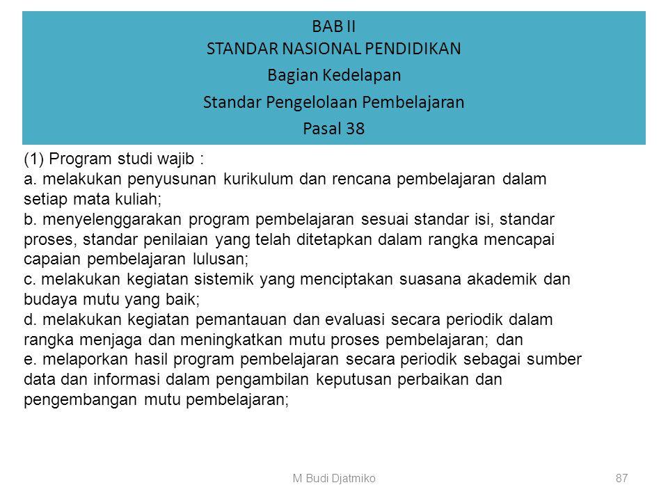 BAB II STANDAR NASIONAL PENDIDIKAN Bagian Kedelapan Standar Pengelolaan Pembelajaran Pasal 37 (1) Standar pengelolaan pembelajaran merupakan kriteria