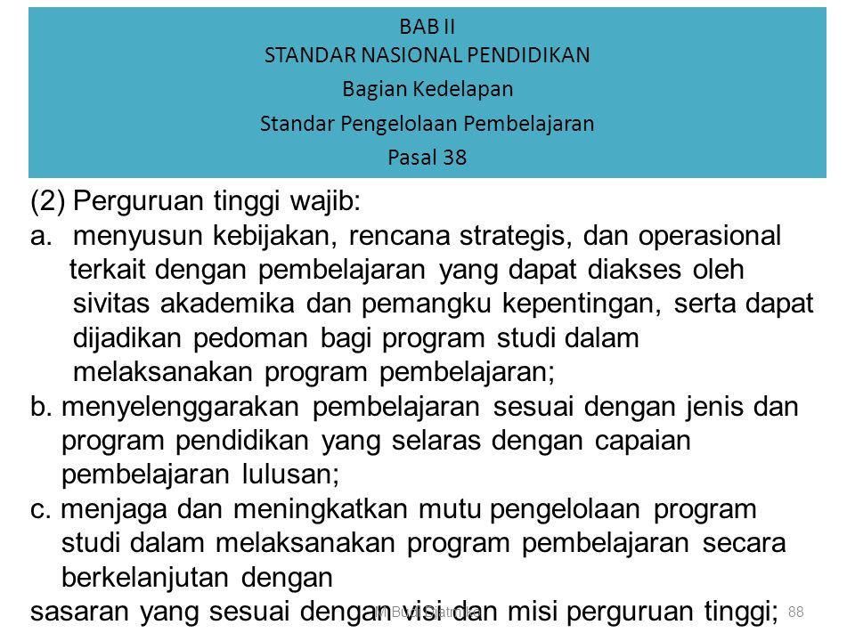 BAB II STANDAR NASIONAL PENDIDIKAN Bagian Kedelapan Standar Pengelolaan Pembelajaran Pasal 38 (1) Program studi wajib : a. melakukan penyusunan kuriku