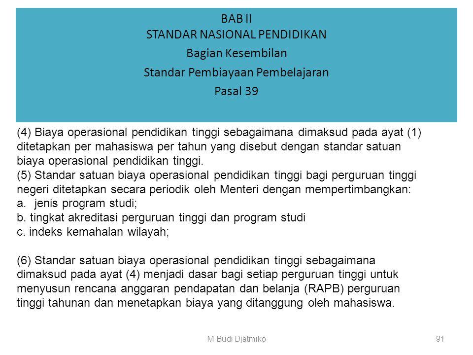 BAB II STANDAR NASIONAL PENDIDIKAN Bagian Kesembilan Standar Pembiayaan Pembelajaran Pasal 39 (1) Standar pembiayaan pembelajaran merupakan kriteria m