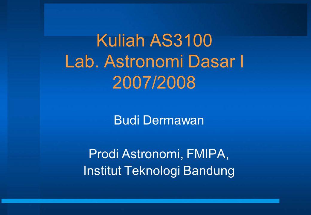 Kuliah AS3100 Lab. Astronomi Dasar I 2007/2008 Budi Dermawan Prodi Astronomi, FMIPA, Institut Teknologi Bandung