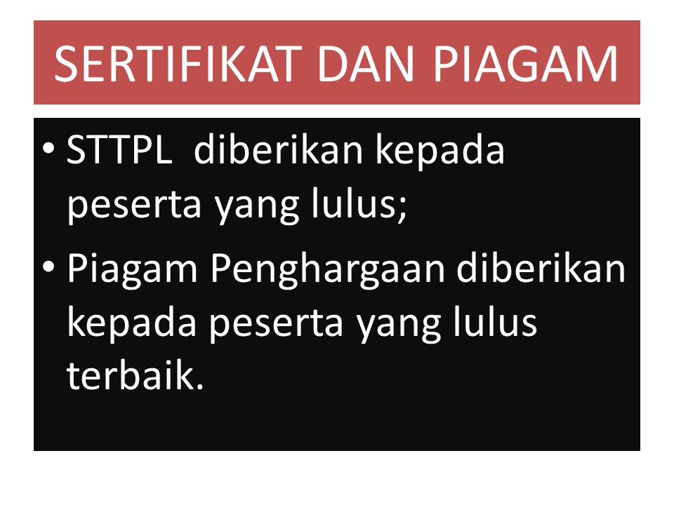 SERTIFIKAT DAN PIAGAM STTPL diberikan kepada peserta yang lulus; Piagam Penghargaan diberikan kepada peserta yang lulus terbaik.