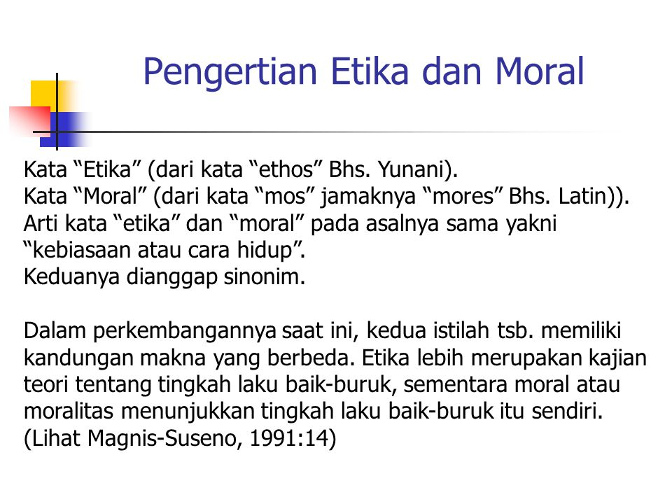 Pengertian Etika dan Moral Kata Etika (dari kata ethos Bhs.