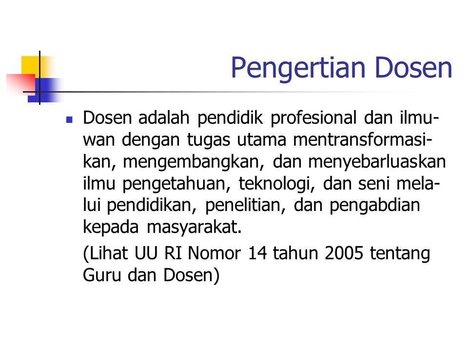 Pengertian Dosen Dosen adalah pendidik profesional dan ilmu- wan dengan tugas utama mentransformasi- kan, mengembangkan, dan menyebarluaskan ilmu pengetahuan, teknologi, dan seni mela- lui pendidikan, penelitian, dan pengabdian kepada masyarakat.