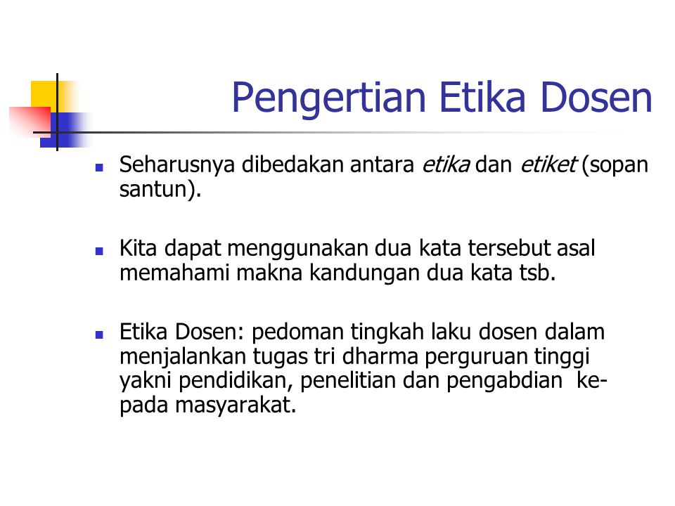 Pengertian Etika Dosen Seharusnya dibedakan antara etika dan etiket (sopan santun).