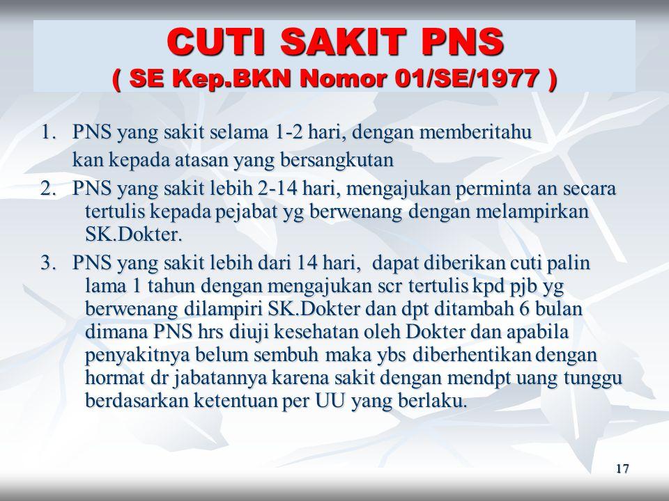16 CUTI BESAR PNS ( SE Kep.BKN Nomor 01/SE/1977 ) 1. Pegawai Negeri Sipil 2. Bekerja berturut-turut selama 6 tahun 3. Mendapat cuti selama 3 bulan 4.