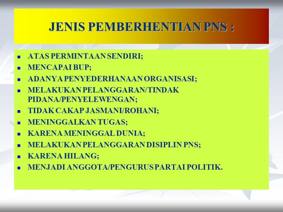 PEMBERHENTIAN PNS adalah : PEMBERHENTIAN PNS adalah : suatu keadaan yang mengakibatkan seseorang PNS kehilangan statusnya sebagai PNS PEMBERHENTIAN DA