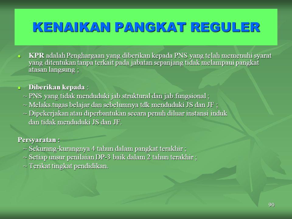 89 KENAIKAN PANGKAT PNS Pangkat : Kedudukan yang menunjukan tingkat seseorang PNS berdasarkan jabatannya dalam rangkaian susunan kepegawaian dan digun