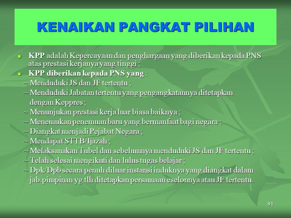 90 KENAIKAN PANGKAT REGULER KPR adalah Penghargaan yang diberikan kepada PNS yang telah memenuhi syarat yang ditentukan tanpa terkait pada jabatan sep