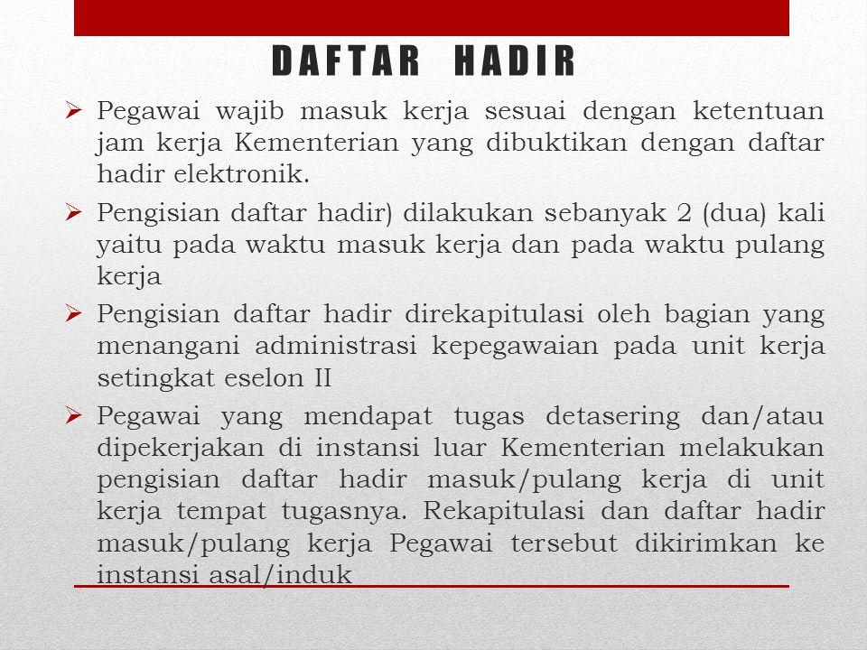 D A F T A R H A D I R  Pegawai wajib masuk kerja sesuai dengan ketentuan jam kerja Kementerian yang dibuktikan dengan daftar hadir elektronik.  Peng